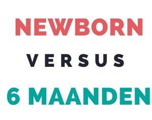 Newborn versus 6 maanden